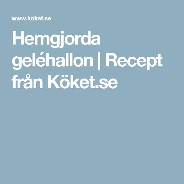 Hemgjorda geléhallon | Recept från Köket.se
