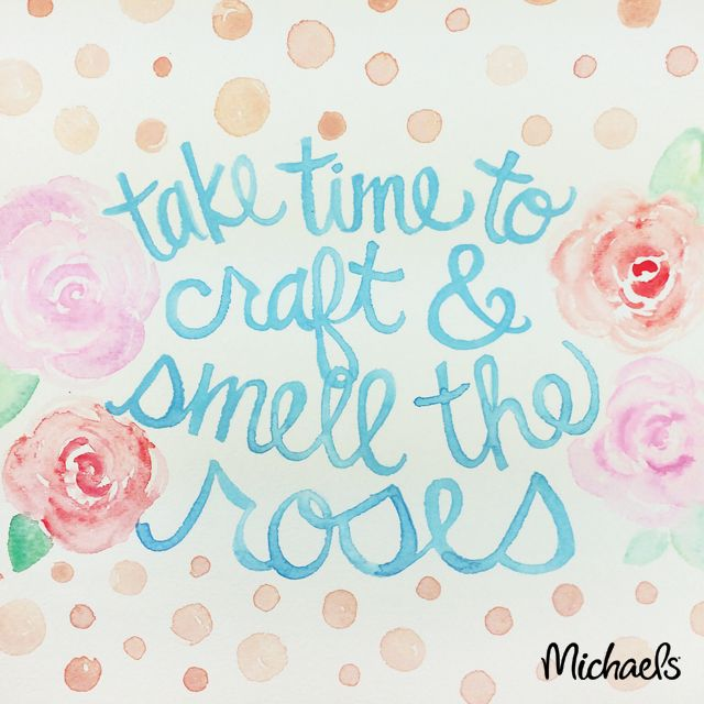 Take time to craft & smell the roses. Midweek motivator for artists & makers