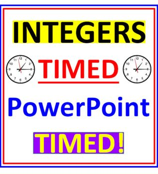 INTEGERS TIMED POWERPOINT LESSON   * TIMED?? YES, TIMED!   * This unique power point lesson will challenge your students as they write down   the answers to 48 integer examples. ALL 4 OPERATIONS ARE INCLUDED!   * Each factual example remains on the screen for a few seconds before the next   one appears automatically.   * This program consists of six different parts.