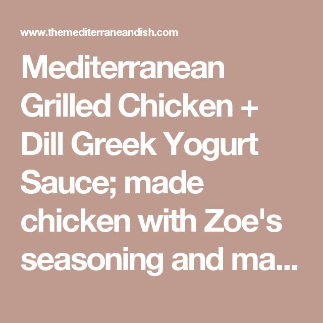 Mediterranean Grilled Chicken + Dill Greek Yogurt Sauce; made chicken with Zoe's seasoning and made dill sauce