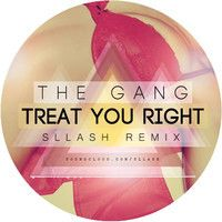 The GANG - Treat You Right (Sllash Remix) by Sllash on SoundCloud