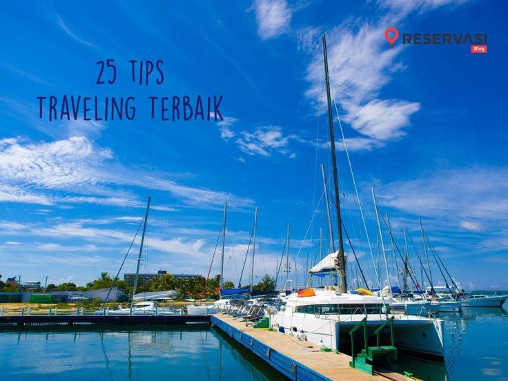 25 Tips Traveling Terbaik Yang Harus Kamu Ketahui