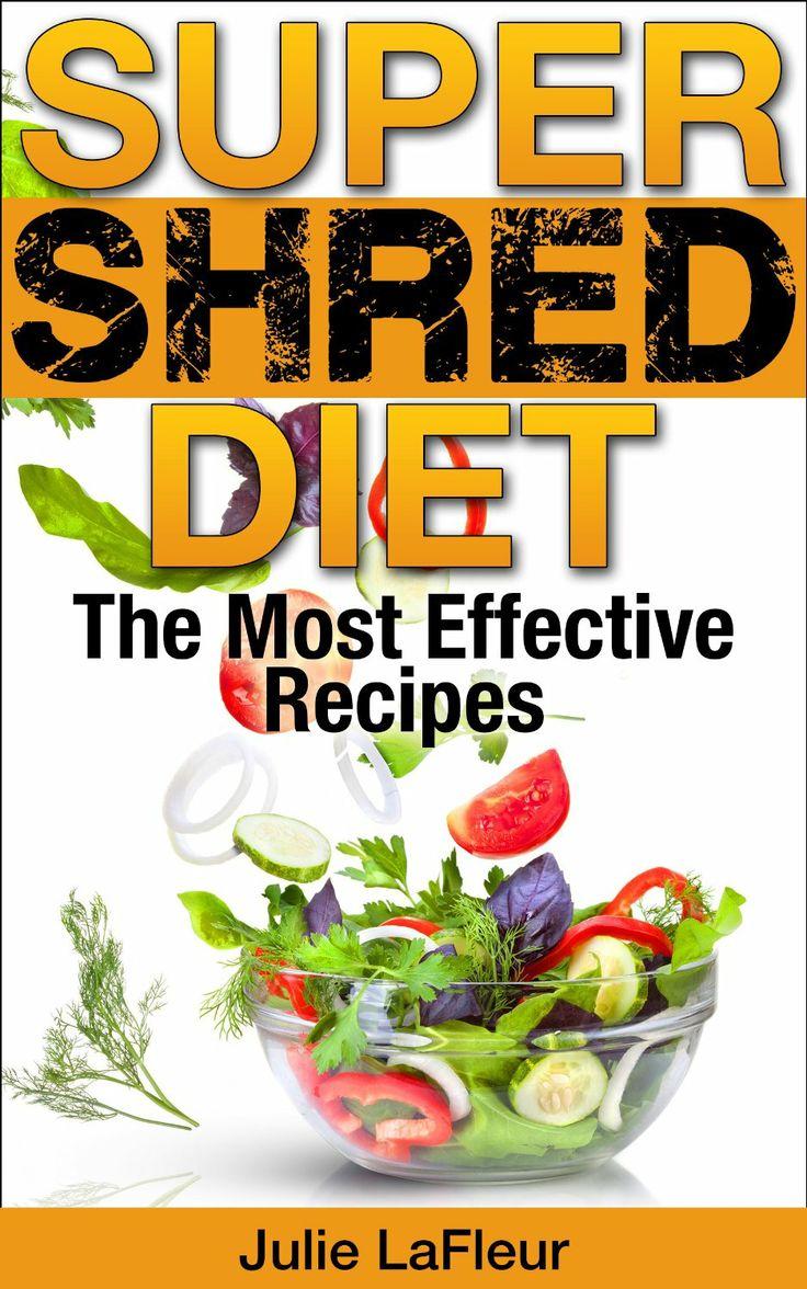 Super Shred Diet: The Most Effective Recipes  by Julie LaFleur ($3.62) http://www.amazon.com/exec/obidos/ASIN/B00I2UW9OK/hpb2-20/ASIN/B00I2UW9OK