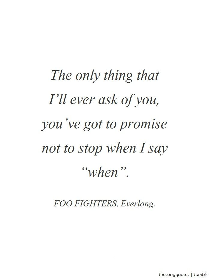 Foo Fighters' Everlong quote..... Love it when Dan sings this song on his guitar. :)