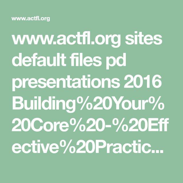 www.actfl.org sites default files pd presentations 2016 Building%20Your%20Core%20-%20Effective%20Practices.pdf