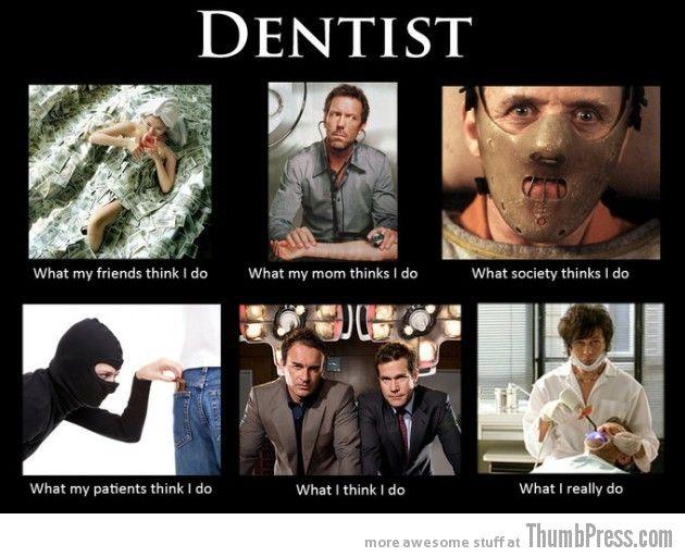 What people think - Dentist #dentistry #jobs #humor