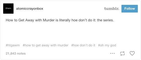 """<i>How to Get Away With Murder</i> is literally hoe don't do it: the series."" <b>Warning: spoilers.</b>"
