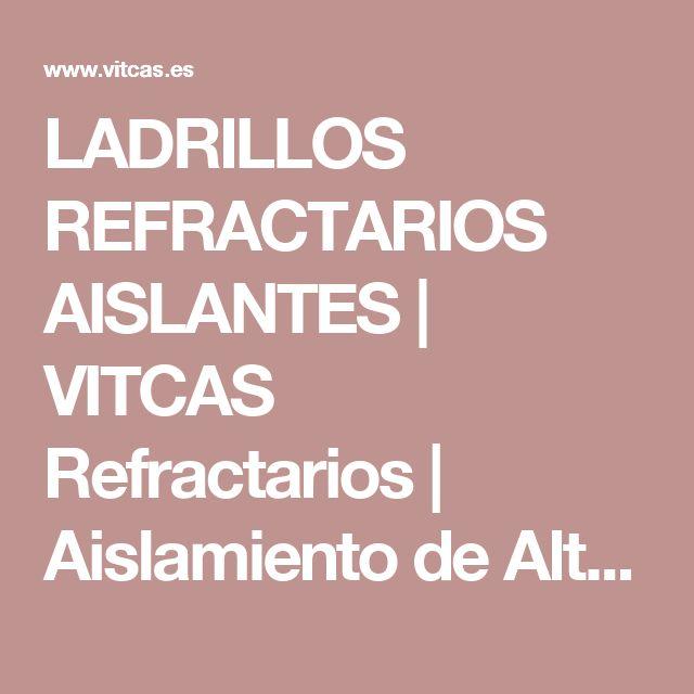 LADRILLOS REFRACTARIOS AISLANTES   VITCAS Refractarios   Aislamiento de Alta Temperatura