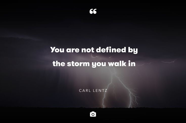 """You are not defined by the storm you walk in"" — Carl Lentz  Photo by Brandon Morgan via Unsplash"