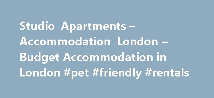 Studio Apartments – Accommodation London – Budget Accommodation in London #pet #friendly #rentals  #cheap studio apartments # Studio Apart