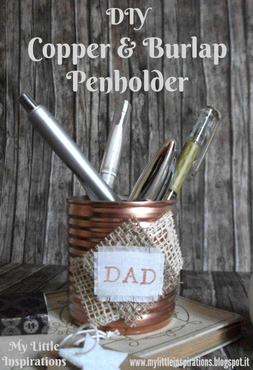 DIY Copper and Burlap Penholder for Father's Day - My Little Inspirations #handmadefathersday2017 #thecreativefactory  #portapenne #penholder #festadelpapà