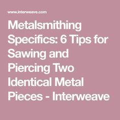 Metalsmithing Specifics: 6 Tips for Sawing and Piercing Two Identical Metal Pieces - Interweave