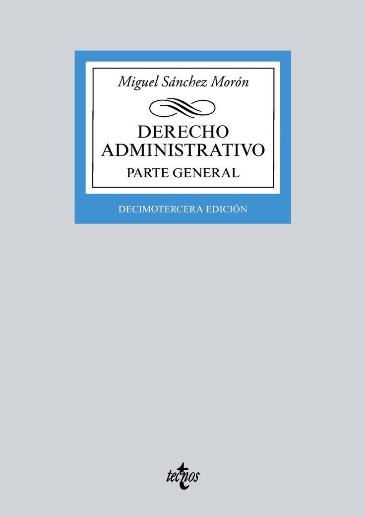 Derecho administrativo : parte general / Miguel Sánchez Morón (Catedrático de Derecho Administrativo, Universidad de Alcalá)