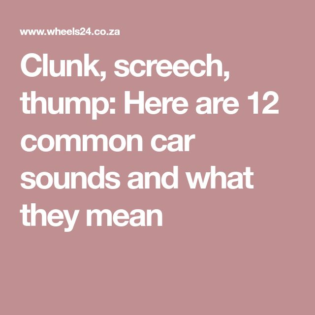 Clunk, screech, thump: Here are 12 common car sounds and what they mean