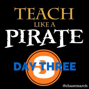 Teach Like a Pirate - Day 3. An on-going blog series about this teaching method.