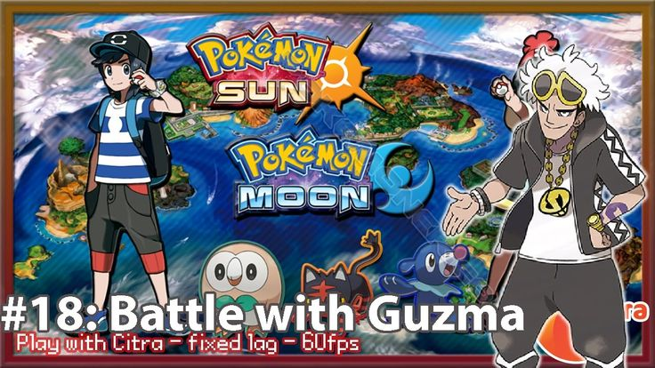 https://youtu.be/T_x515V14vM Let's play Pokemon Sun & Moon on PC - #18 Battle with Guzma
