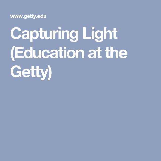Capturing Light (Education at the Getty)