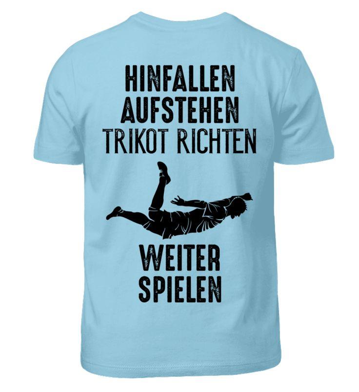 FUSSBALL SPRUCH / HINFALLEN, AUFSTEHEN UND WEITER SPIELEN. Schönes Kinder  Shirt, Für Alle