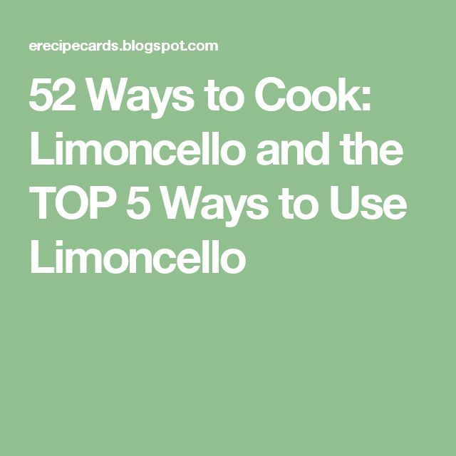 52 Ways to Cook: Limoncello and the TOP 5 Ways to Use Limoncello