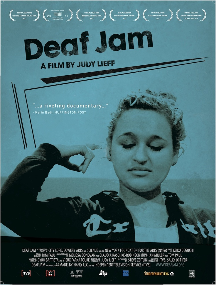Deaf Jam Directed by Judy Lieff -   Aneta Brodski seizes the day. She is a deaf teen introduced to American Sign Language (ASL) Poetry, who then boldly enters the spoken word slam scene. In a wondrous twist, Aneta, an Israeli immigrant living in the Queens section of New York City, eventually meets Tahani, a hearing Palestinian slam poet. The two women embark on a collaboration/performance duet - creating a new form of slam poetry that speaks to both the hearing and the Deaf.