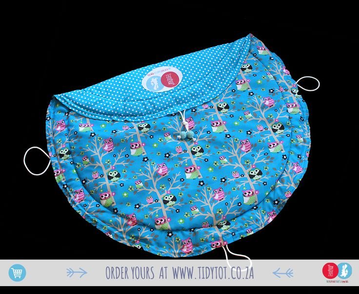 Tidy Tots -   We all know that kids could'nt give a HOOT about tidying up their toys.  You cannot help but love this TIDY TOT with its dozens of bright, fun and funky wise little OWLS What better place to store you little one's treasures then in this fully PADDED very functional TIDY TOT.  T -HOOOO Cute.  www.tidytots.co.za | The Play Mat That's a Toy Bag
