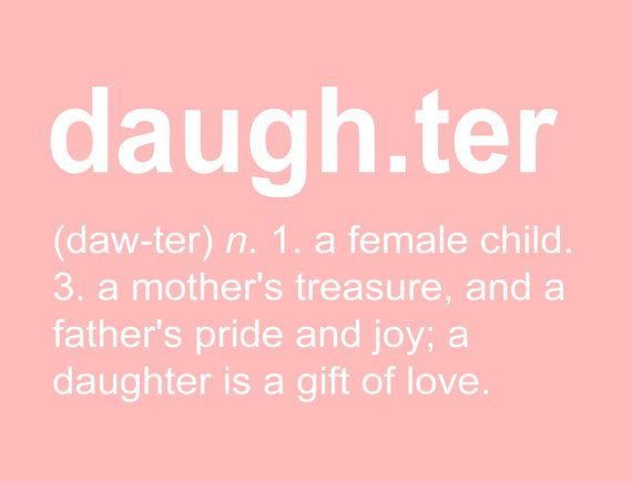 This art print was created specifically to celebrate Daughters. A sweet dictionary definition in white, on your choice of a pink, blue,