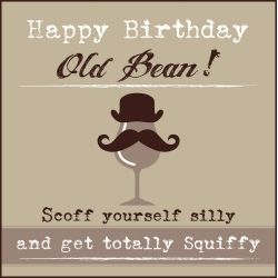 Happy Birthday Old Bean Scoff Yourself Silly And Get Happy Birthday Wishes For Yourself