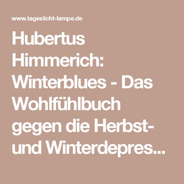Spectacular Lichttherapie Tageslichtlampe Ratgeber Hubertus Himmerich Winterblues Das Wohlf hlbuch gegen die Herbst und Winterdepression Tageslicht