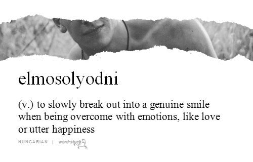 elmosolyodni - (v.) to slowly break out into a genuine smile when being overcome with emotions, like love or utter happiness