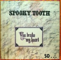 Spooky Tooth - You Broke My Heart