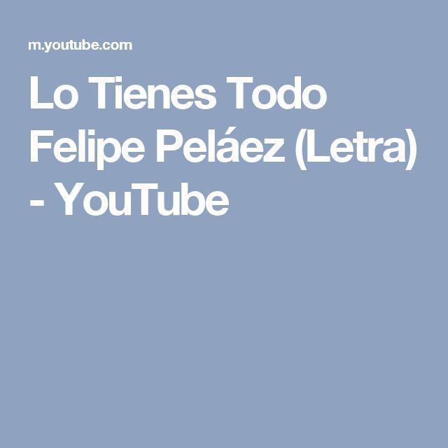 Lo Tienes Todo Felipe Peláez (Letra) - YouTube