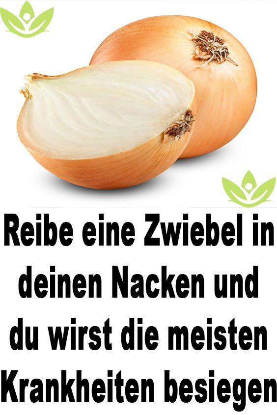 Reibe eine Zwiebel in deinen Nacken und du wirst die meisten Krankheiten besiege… Maria Dausner