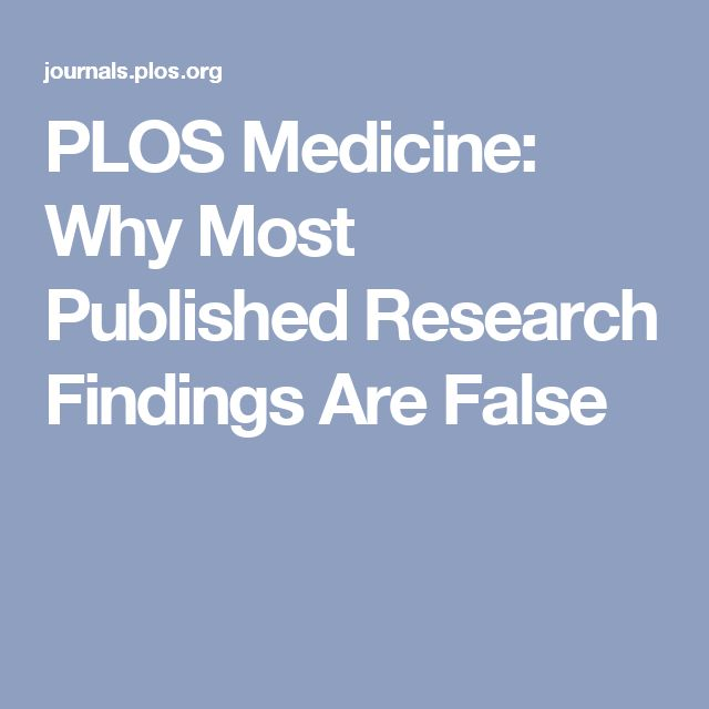 PLOS Medicine: Why Most Published Research Findings Are False