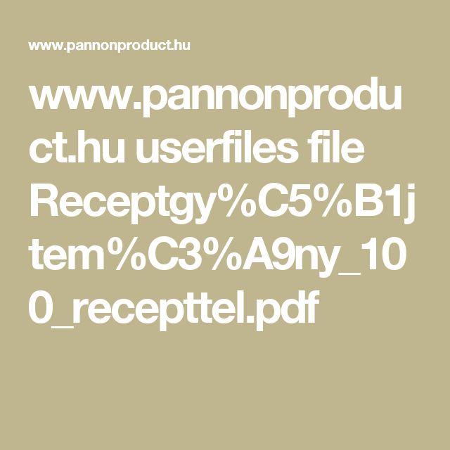 www.pannonproduct.hu userfiles file Receptgy%C5%B1jtem%C3%A9ny_100_recepttel.pdf