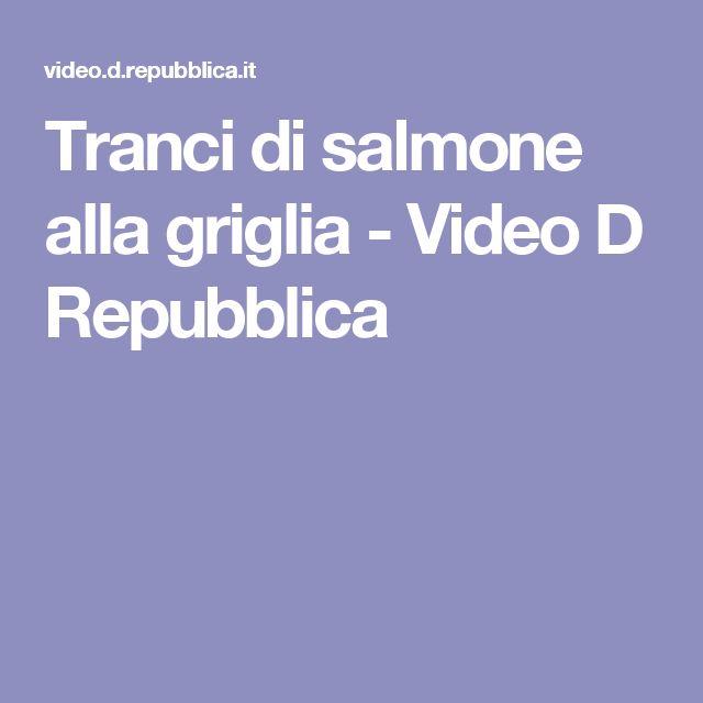 Tranci di salmone alla griglia - Video D Repubblica