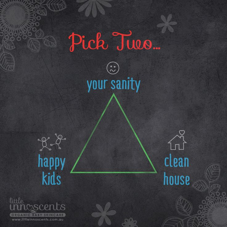Pick two.... your sanity, happy kids or clean house  #parenting #parentingmeme