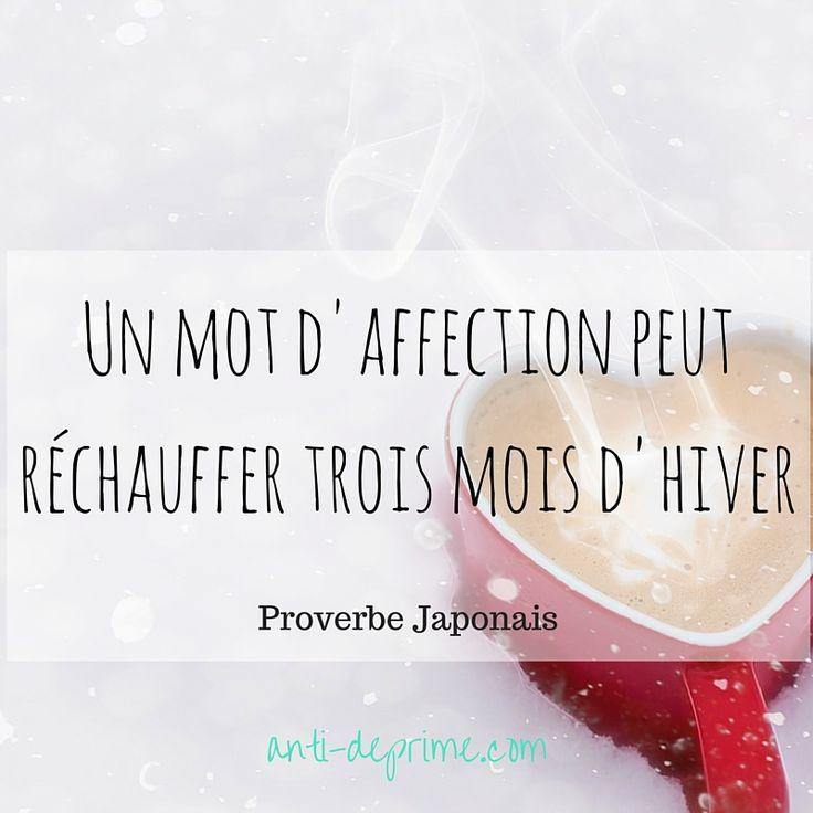 « Un mot d'affection peut réchauffer trois mois d'hiver. »  Proverbe Japonais