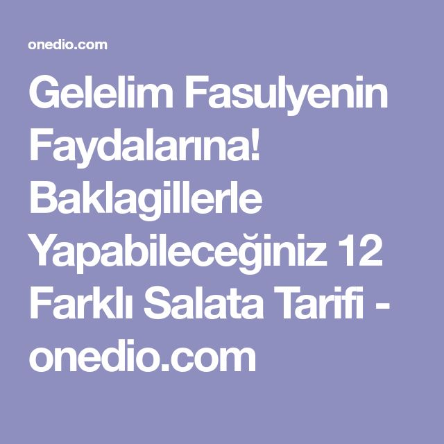 Gelelim Fasulyenin Faydalarına! Baklagillerle Yapabileceğiniz 12 Farklı Salata Tarifi - onedio.com