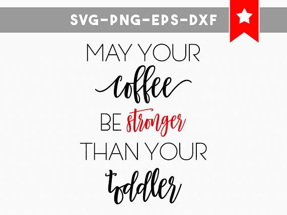 may your coffee svg coffee stronger than toddler svg coffee