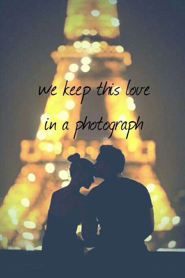 We made these memories for ourselves.. - Photograph lyrics. Ed Sheeran