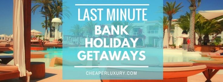 Last Minute Bank Holiday Getaways from £299pp