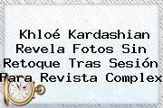 http://tecnoautos.com/wp-content/uploads/imagenes/tendencias/thumbs/khloe-kardashian-revela-fotos-sin-retoque-tras-sesion-para-revista-complex.jpg Khloe Kardashian. Khloé Kardashian revela fotos sin retoque tras sesión para revista Complex, Enlaces, Imágenes, Videos y Tweets - http://tecnoautos.com/actualidad/khloe-kardashian-khloe-kardashian-revela-fotos-sin-retoque-tras-sesion-para-revista-complex/