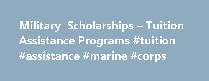 Military Scholarships – Tuition Assistance Programs #tuition #assistance #marine #corps http://cheap.nef2.com/military-scholarships-tuition-assistance-programs-tuition-assistance-marine-corps/  # You are here: USMC.net Home » Military Scholarships Tuition Assistance Programs Military Scholarships Tuition Assistance Programs The military offers different education opportunities, depending on whether you are active duty, veteran, or serving in the Reserves. The following options can help you…