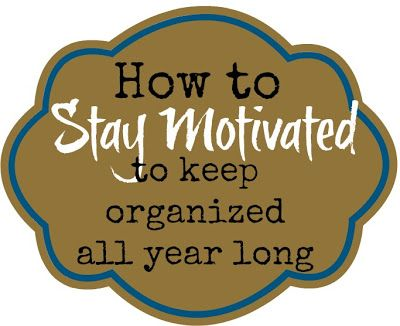 How to Stay Motivated to keep organized all year long.jpg