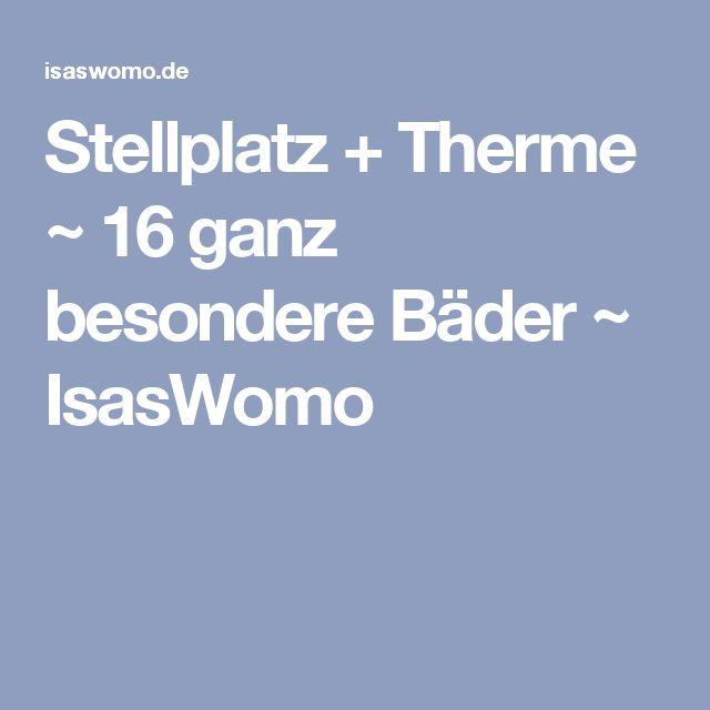 Stellplatz + Therme ~ 16 ganz besondere Bäder ~ IsasWomo