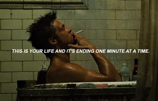 fight club brad pitt this is your life and it's ending one minute at a time.