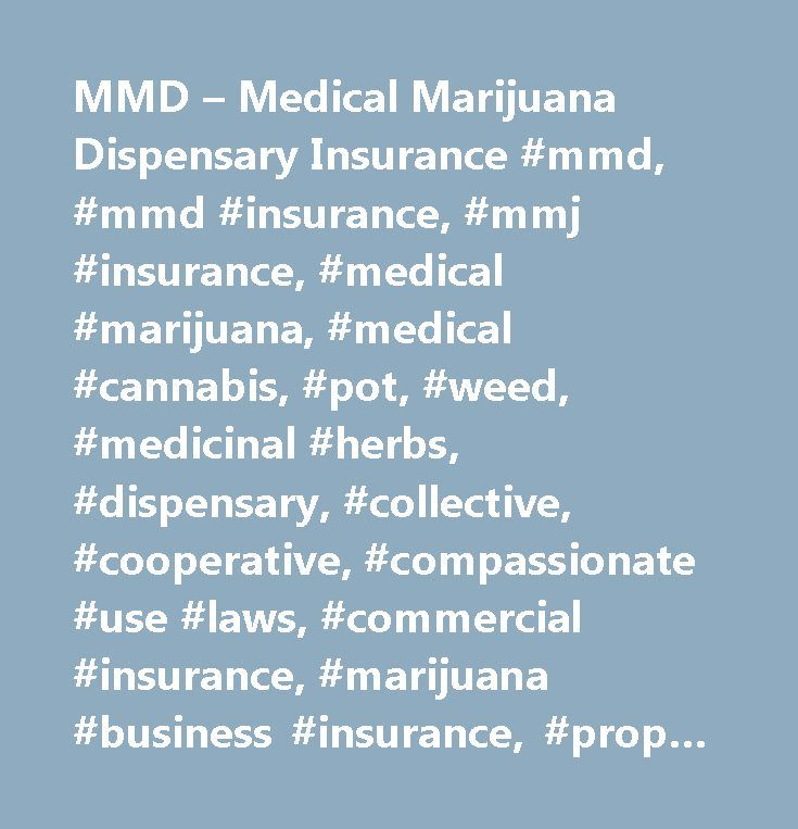 MMD – Medical Marijuana Dispensary Insurance #mmd, #mmd #insurance, #mmj #insurance, #medical #marijuana, #medical #cannabis, #pot, #weed, #medicinal #herbs, #dispensary, #collective, #cooperative, #compassionate #use #laws, #commercial #insurance, #marij