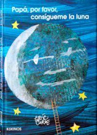 Papa, Por Favor, Consigueme La Luna - Eric Carle
