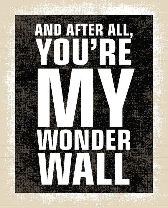 Subway art print- 8 x 10 Song lyrics poster - And after all, youre my wonderwall - Vintage inspired Subway Art - Song lyrics Typography Art. $10.00, via Etsy.