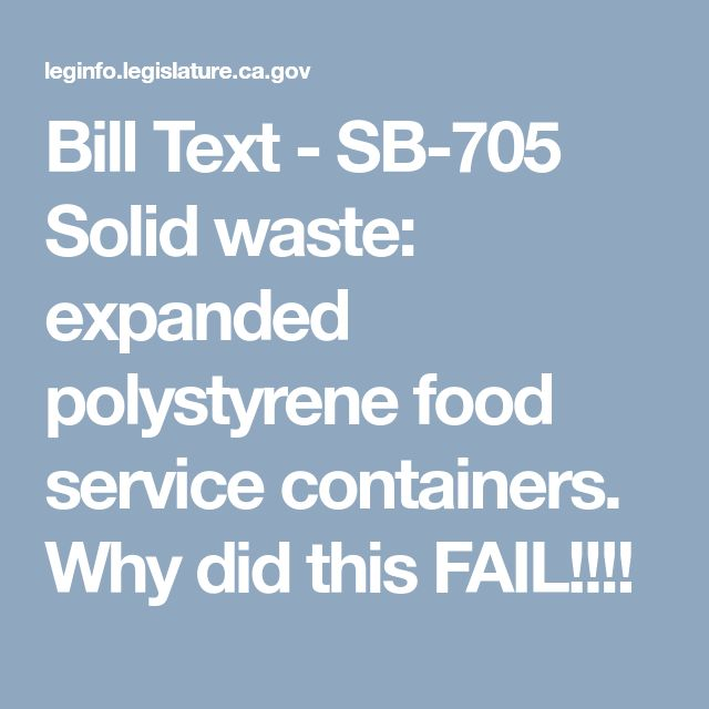 Bill Text - SB-705 Solid waste: expanded polystyrene food service containers. Why did this FAIL!!!!